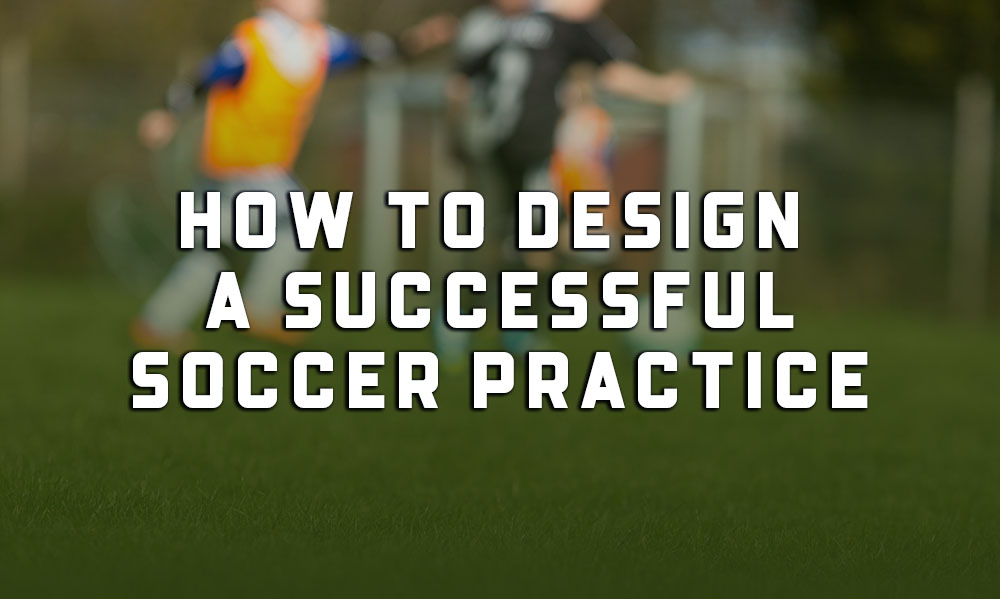 How To Design A Youth Soccer Practice
