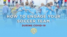 How to Engage Your Soccer Team During Covid19